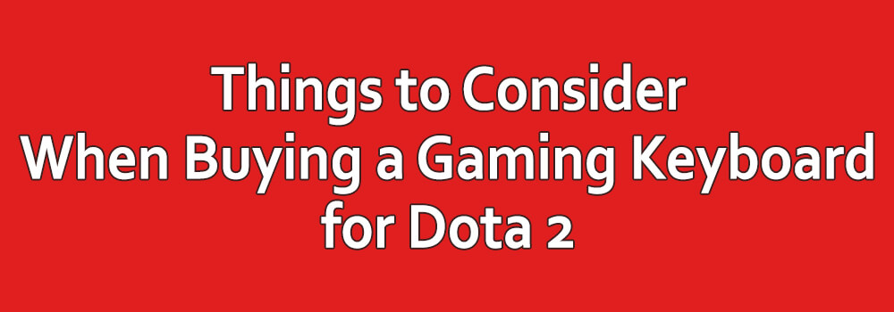 Things to Consider When Buying a Gaming Keyboard for Dota 2