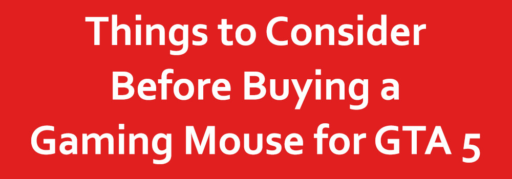 Things to Consider Before Buying a Gaming Mouse for GTA 5